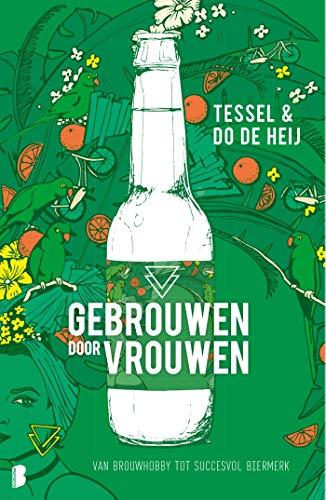 Gebrouwen door Vrouwen: Van brouwhobby tot succesvol biermerk (Dutch Edition)