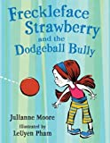 Freckleface Strawberry and the Dodgeball Bully by Julianne Moore (2009-04-27)