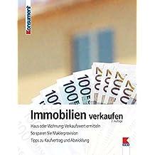 Immobilien verkaufen: Haus oder Wohnung: Verkaufswert ermitteln. So sparen Sie Maklerprovision. Tipps zu Kaufvertrag und Abwicklung