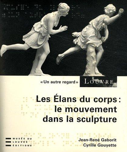 Les élans du corps : le mouvement dans la sculpture (1CD audio)