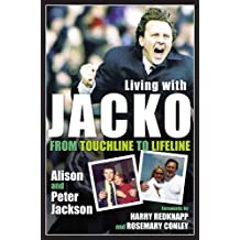 Living with Jacko: From Touchline to Lifeline Alison and Peter Jackson