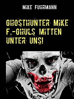 Ghosthunter Mike F.-Ghuls mitten unter uns! (German Edition) by [Fuhrmann, Mike]