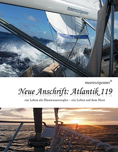 Neue Anschrift : Atlantik 119: Meereszigeuner - ein Leben als Blauwassersegler, ein Leben auf dem Meer