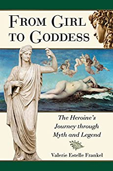 From Girl to Goddess: The Heroine's Journey through Myth and Legend by [Frankel, Valerie Estelle]