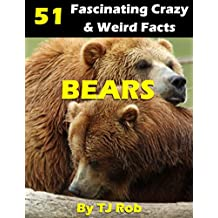 Bears: 51 Fascinating, Crazy & Weird Facts (Age 6 and above) (Amazing, Crazy & Weird Animal Facts Book 1)