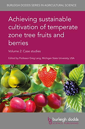 Achieving sustainable cultivation of temperate zone tree fruits and berries Volume 2: Case studies (Burleigh Dodds Series in Agricultural Science Book 54) (English Edition)