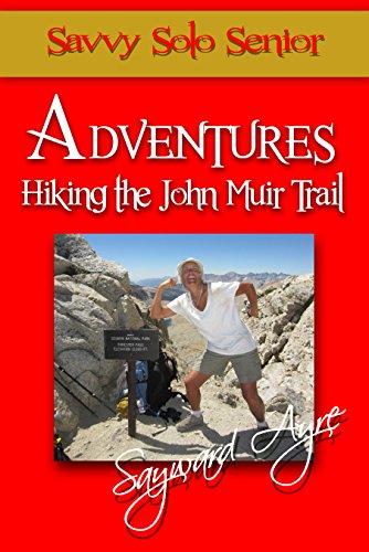 Savvy Solo Senior Adventures Hiking the John Muir Trail (English Edition) -
