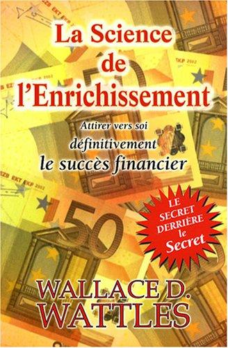 La Science de l'Enrichissement : Attirer vers soi définitivement le succès financier