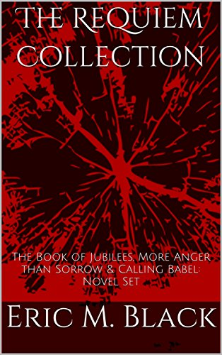 The Requiem Collection: The Book of Jubilees, More Anger than Sorrow & Calling Babel: Novel Set