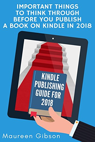 Kindle Publishing: IMPORTANT THINGS TO CONSIDER BEFORE YOU PUBLISH YOUR BOOK ON KINDLE IN 2018 (Kindle Publishing guide 1) (English Edition)