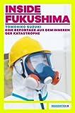 Inside Fukushima: Eine Reportage aus dem Innern der Katastrophe - Tomohiko Suzuki