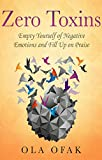 Zero Toxins: Empty Yourself of Negative Emotions and Fill Up on Praise
