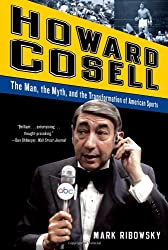 Howard Cosell - The Man, the Myth, and the Transformation of American Sports