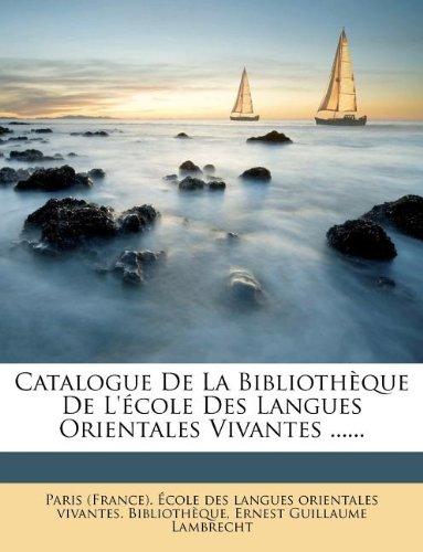 Catalogue De La Bibliothèque De L'école Des Langues Orientales Vivantes ......