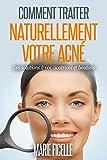 Comment traiter naturellement votre acné: Les solutions à vos cicatrices et boutons...
