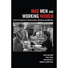 Mad Men and Working Women: Feminist Perspectives on Historical Power, Resistance, and Otherness