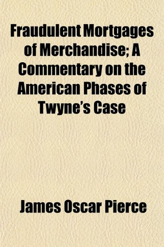 Fraudulent Mortgages of Merchandise; A Commentary on the American Phases of Twyne's Case