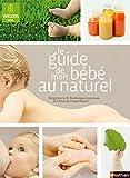 Le guide de mon bébé au naturel (0-2 ans) (French Edition)