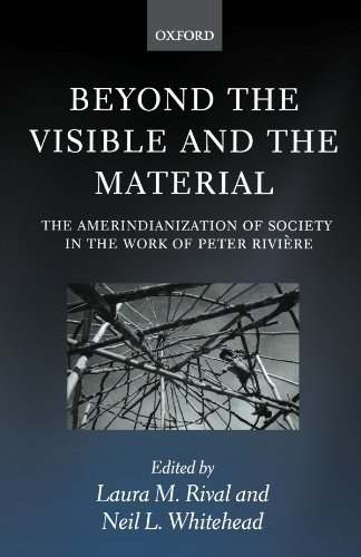 Beyond the Visible and the Material: The Amerindianization of Society in the Work of Peter Rivière (2002-02-14)