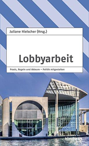 Lobbyarbeit: Praxis, Regeln und Akteure – Politik mitgestalten
