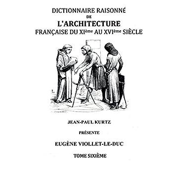 Dictionnaire raisonné de l'architecture française du XIe au XVIe siècle : Tome 6