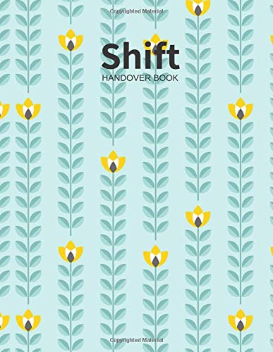 Shift Handover Book: Floral Daily Template Sheets To Record Staff Change Duty | Time, Equipment Details, Concerns, Actions | Use for Health ... Restaurants and More (Employment, Band 6) Floral Shift