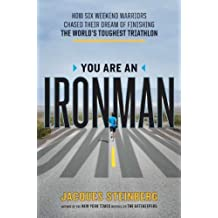 You Are an Ironman: How Six Weekend Warriors Chased Their Dream of Finishing the World's Toughest Tr iathlon by Jacques Steinberg (2011-09-15)