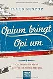 Opium bringt Opi um: 175 Ideen f?r einen Vollrausch ohne Drogen