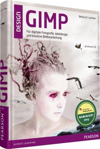 GIMP - ab Version 2.8: ab Version 2.8 - Für digitale Fotografie, Webdesign und kreative Bildbearbeitung (Pearson Design)