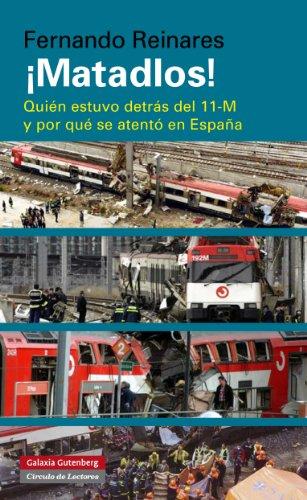 ¡Matadlos!: Quién estuvo detrás del 11-M y por qué se atentó en España (Ensayo) por Fernando Reinares