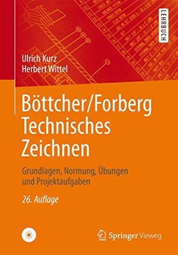 Böttcher/Forberg Technisches Zeichnen: Grundlagen, Normung, Übungen und Projektaufgaben