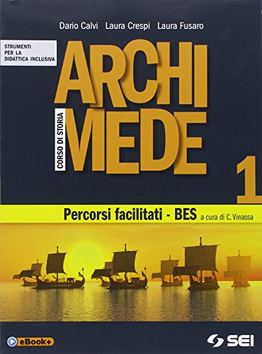 Archimede. Corso di storia. Percorsi facilitati. BES. Per le Scuole superiori: 1