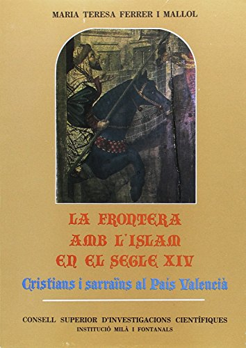 Descargar Libro La frontera amb l'Islam en el segle XIV, cristians i sarraïns al País Valencià (Anejos del Anuario de Estudios Medievales) de Mª Teresa Ferrer i Mallol