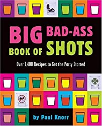 Big Bad-Ass Book of Shots by Knorr, Paul (2004) Paperback