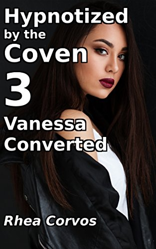 Hypnotized by the Coven 3: Vanessa Converted (English Edition) (Magic Theif)