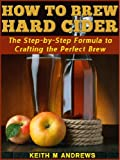 Best Hard Ciders - How to Brew Hard Cider: The Step-by-Step Formula Review