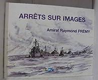Arrêts sur images par Raymond Frémy