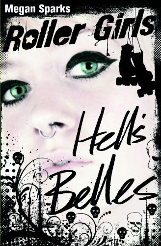 Hell's Belles (Roller Girls) by Sparks, Megan (2013) Hardcover