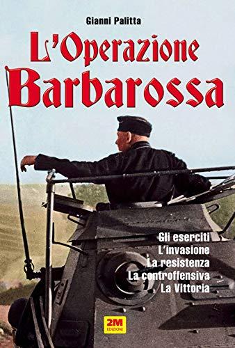 L'operazione Barbarossa. Gli eserciti. L'invasione. La resistenza. La controffensiva. La vittoria