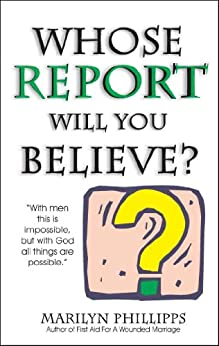 Whose Report Will You Believe? (English Edition) di [Phillipps, Marilyn]