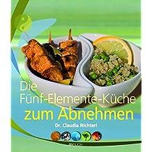 Die 5-Elemente-Küche zum Abnehmen