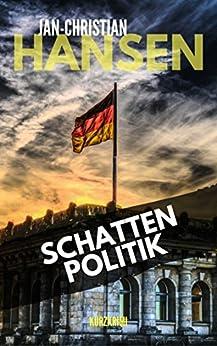 Schattenpolitik: Ein Schleswig-Holstein-Krimi (Schleswig-Holstein-Kurzkrimi 1)