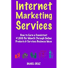 Internet Marketing Services (Freelancing, Freelancer, Online Services): Make $1,000 Per Month Through Online Products & Services Business - 2018 Passive Income Stream Book Guides (English Edition)