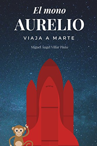 El mono Aurelio viaja a Marte (Infantil (a partir de 8 años)) por Miguel Ángel Villar Pinto