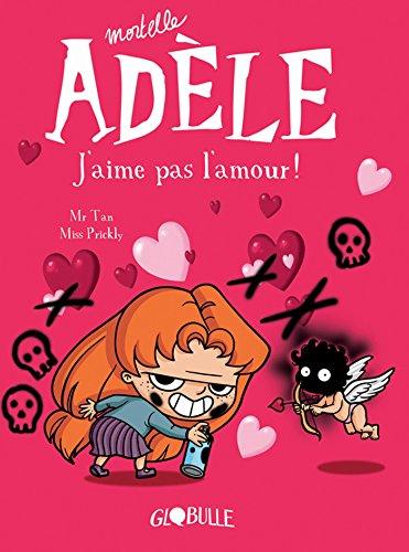 Mortelle Adèle, tome 4 : J'aime pas l'amour par M. TAN
