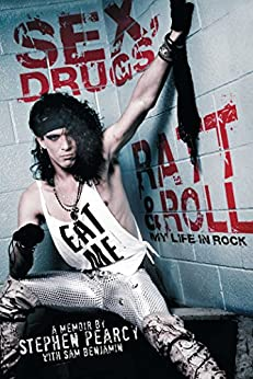 Sex, Drugs, Ratt & Roll: My Life in Rock (English Edition) von [Pearcy, Stephen, Benjamin, Sam]