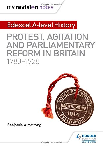 My Revision Notes: Edexcel A-level History: Protest, Agitation and Parliamentary Reform in Britain 1780-1928 por Benjamin Armstrong