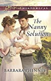 The Nanny Solution (Mills & Boon Love Inspired Historical)