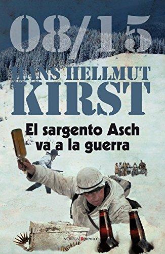 El sargento Asch va a la guerra: 08/15 II (Novela /narrativa Berenice) por Hans Hellmut Kirst
