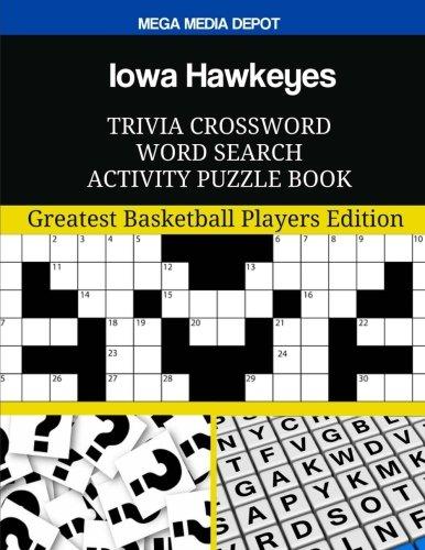 Iowa Hawkeyes Trivia Crossword Word Search Activity Puzzle Book: Greatest Basketball Players Edition por Mega Media Depot